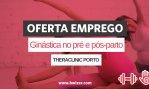 Oferta de Emprego | Ginástica no pré e pós-parto (THERACLINIC PORTO)