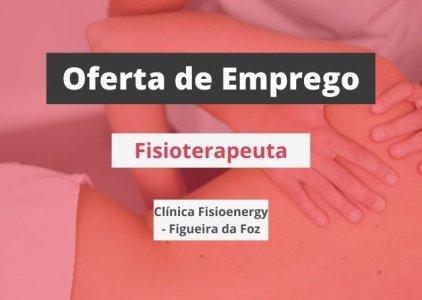 Oferta de emprego | Fisioterapeuta (Clínica Fisioenergy - Figueira da Foz)