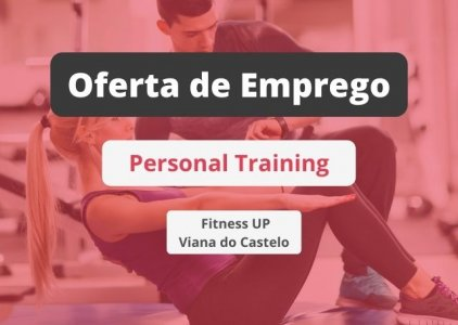 Oferta de emprego | Personal Trainers e Monitores de Sala (FitnessUP Viana do Castelo)