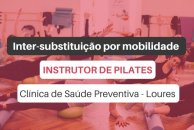 Oferta de emprego | Instrutor de Pilates (Clínica de Saúde Preventiva - Loures)