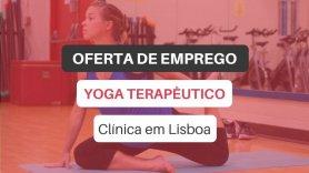 Oferta de emprego | Fisioterapeuta ou Lic. em Exercício (Yoga Terapêutico - Lisboa)