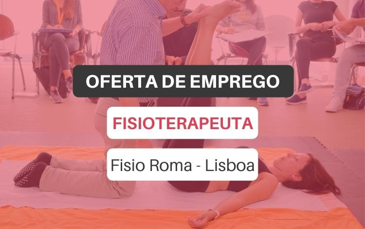 Oferta de emprego | Fisioterapeuta (Fisio Roma - Lisboa)