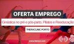 Oferta de Emprego | Ginástica no pré e pós-parto, Pilates Clinico e Reeducação Postural (THERACLINIC PORTO)