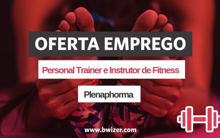 Oferta de Emprego | Personal Trainer e Instrutor de Fitness (Plenaphorma)